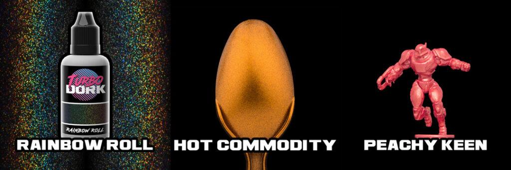 Turbo Dork Rainbow Roll, Hot Commodity, & Peachy Keen